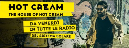 Da venerdì 7 The House of Hot Cream in tutte le radio