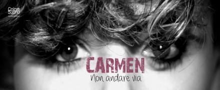CARMEN – NON ANDARE VIA